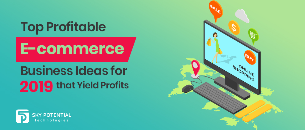 E-Commerce Business Ideas for 2019 that Yield Profits