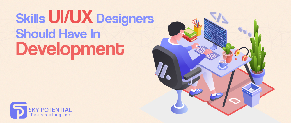 Skills UIUX Designers Should Have In Development