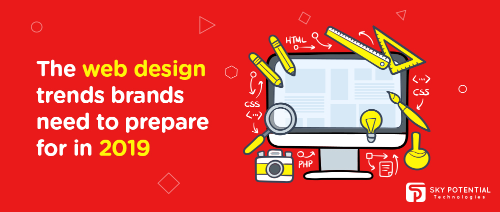 The Web Design Trends Brands Need To Prepare For In 2019