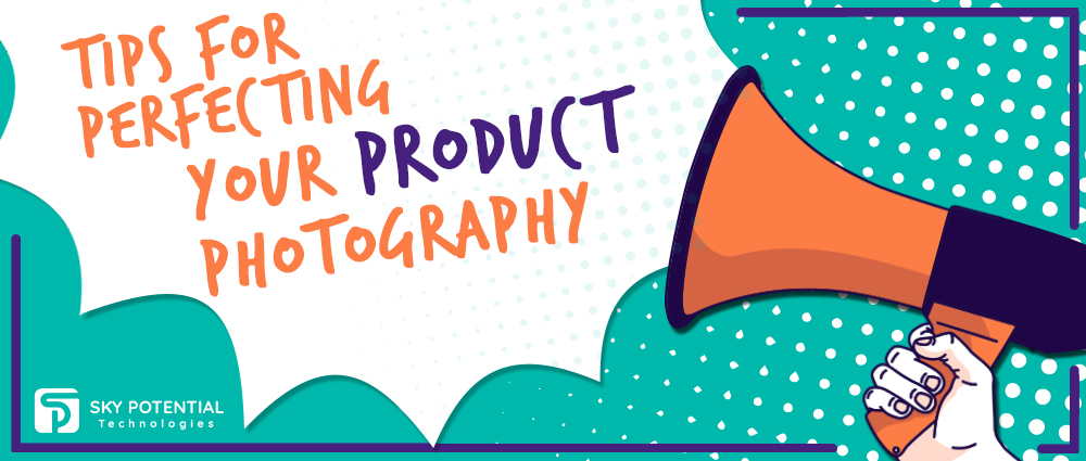 Tips for Perfecting Your Product Photography