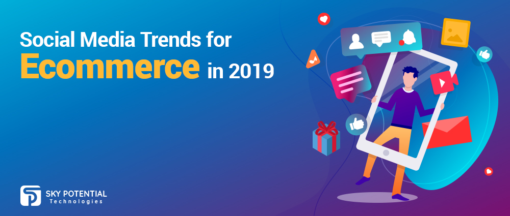 Top Social Media Trends for Ecommerce in 2019