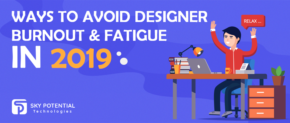 Ways to Avoid Designer Burnout & Fatigue In 2019
