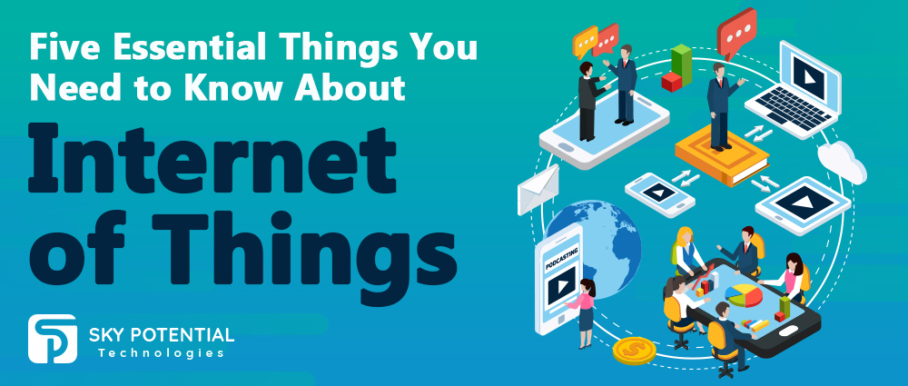 Five Essential Things You Need to Know About Internet of Things