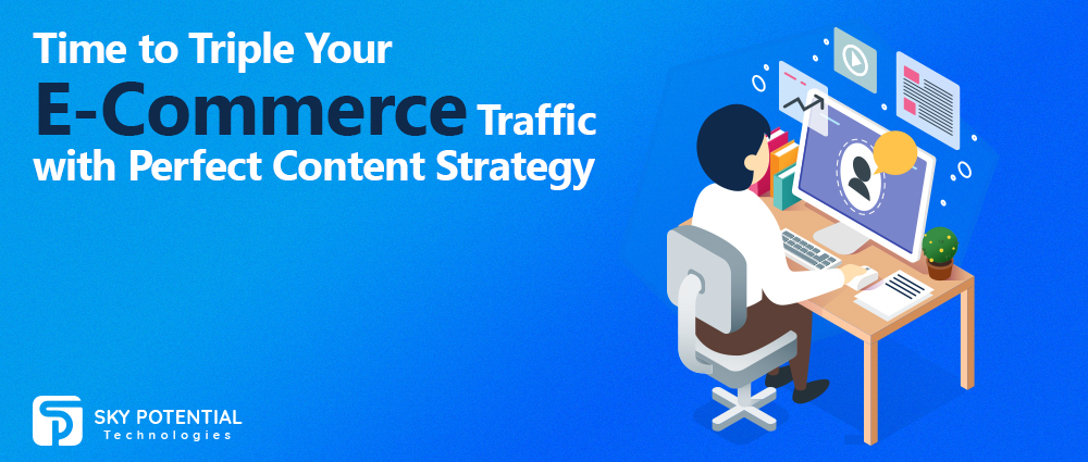 Time to Triple Your E-Commerce Traffic with Perfect Content Strategy