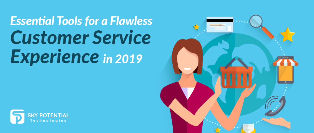 Essential Tools for a Flawless Customer Service Experience in 2019