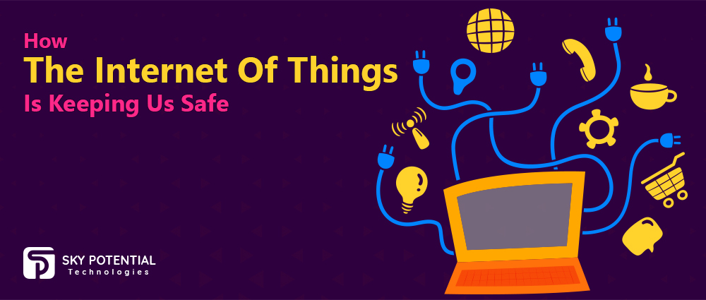 How Internet of Things is Keeping Us Safe