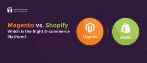 Magento Vs. Shopify – Which Is the Right E-commerce Platform