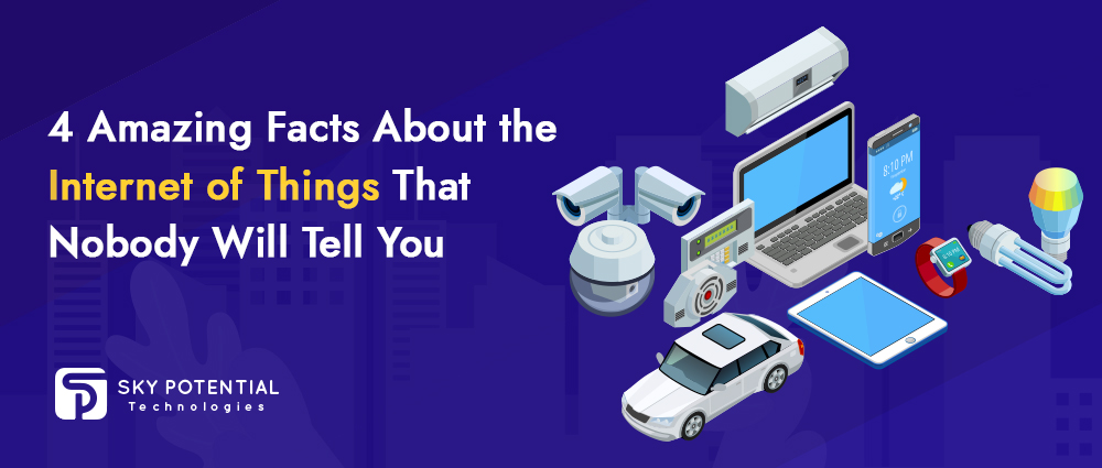 4 Amazing Facts About the Internet of Things That Nobody Will Tell You