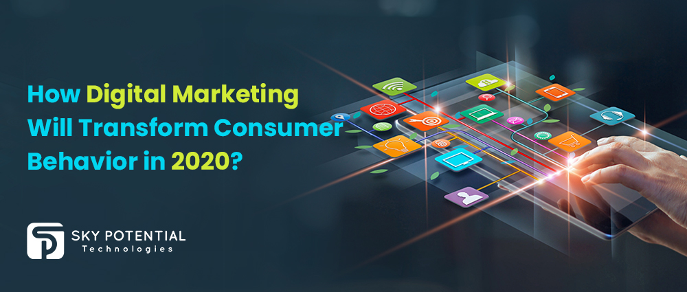 Digital Marketing Transform Consumer Behavior 2020