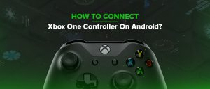 How to Connect Xbox One Controller On Android?