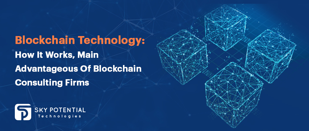 Blockchain Technology: How It Works, Main Advantageous Of Blockchain Consulting Firms